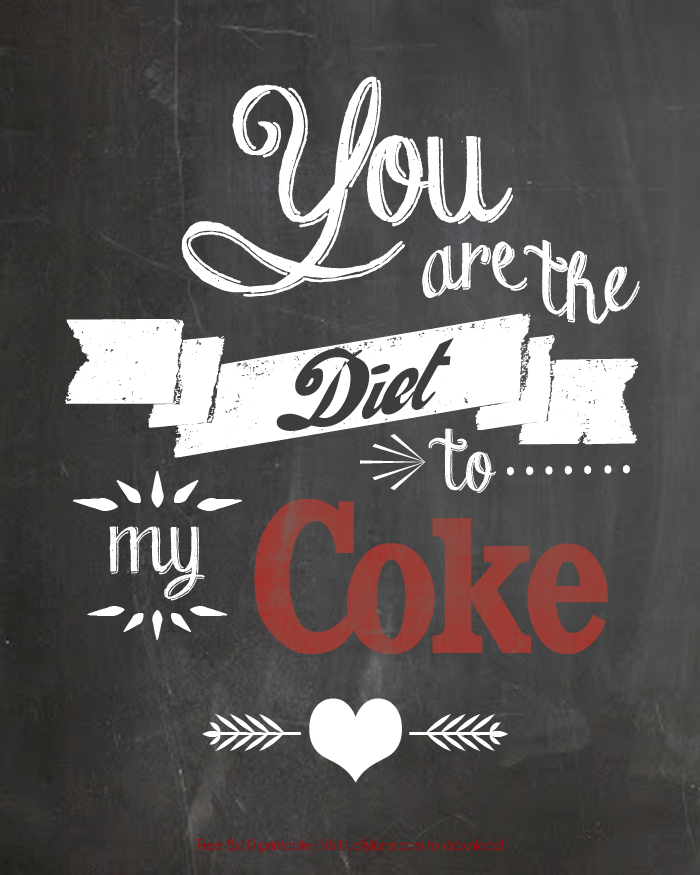 "FREE 8x10 Print ""You are the Diet to my Coke"" via lollyjane.com"