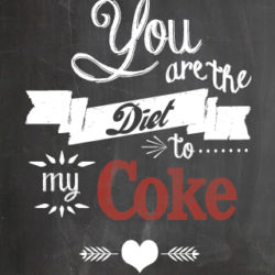 """""""You are the Diet to my Coke"""" printable + roundup"""