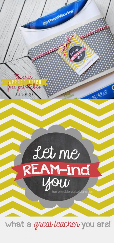 "Free Teacher Appreciation tags ""Let Me Ream-ind You What A Great Teacher You Are""... pair with a ream of paper and/or a gift card to an office supply store! Give teachers what they REALLY want! :)"