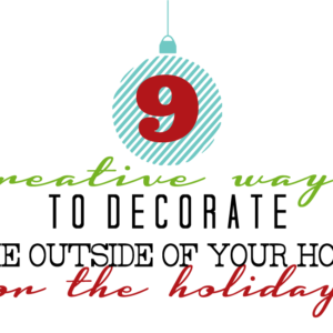 9 Creative Ways to decorate the outside of your home for the holidays
