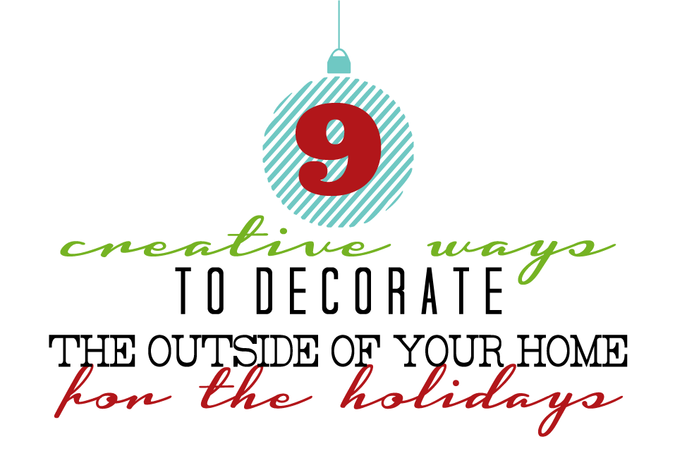 Creative Ways To Decorate The Outside Of Your Home For The