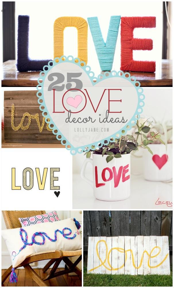 25 love decor ideas, super cute!! All of them are tutorials to copy!