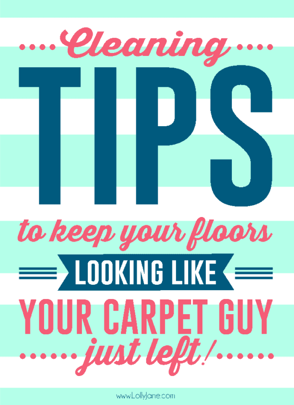 Tips to keep your floors looking like your carpet guy was just there