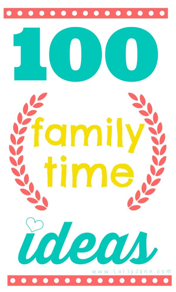 100 family time ideas via @lollyjaneblog