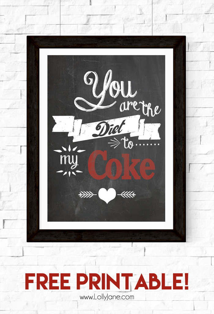 """""""You are the Diet to my Coke"""" free printable 8x10! Also available in Diet Pepsi, Dr Pepper + Mtn Dew! 