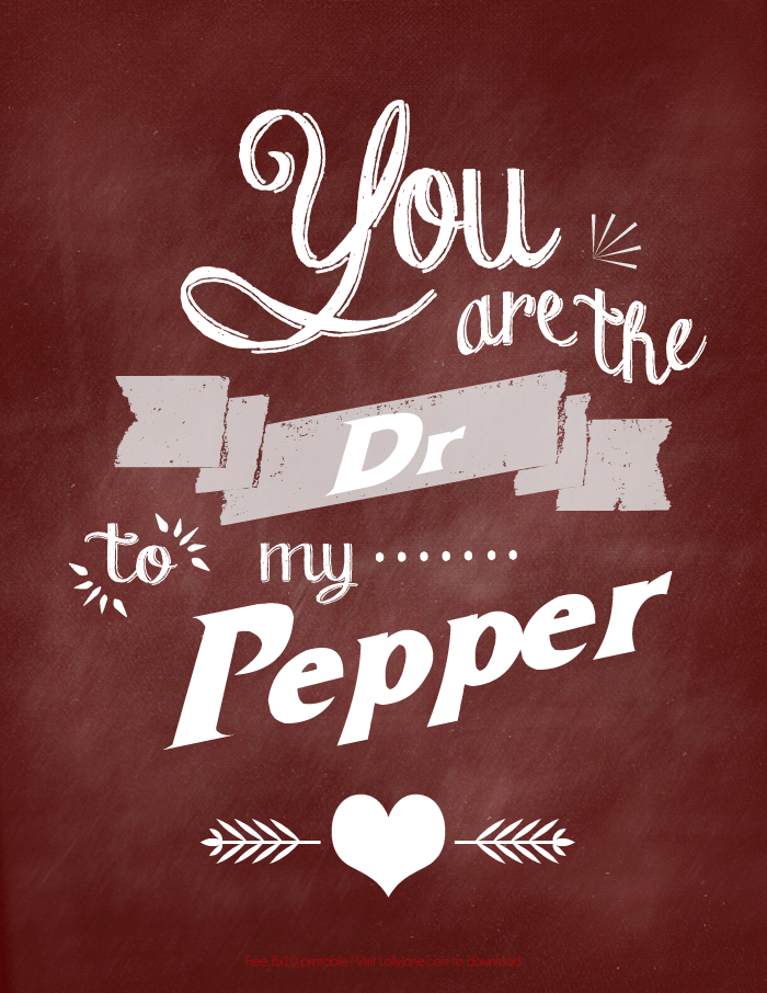 """""""You are the Dr to my Pepper"""" free printable 8x10! Also available in Diet Coke, Diet Pepsi + Mtn Dew! 
