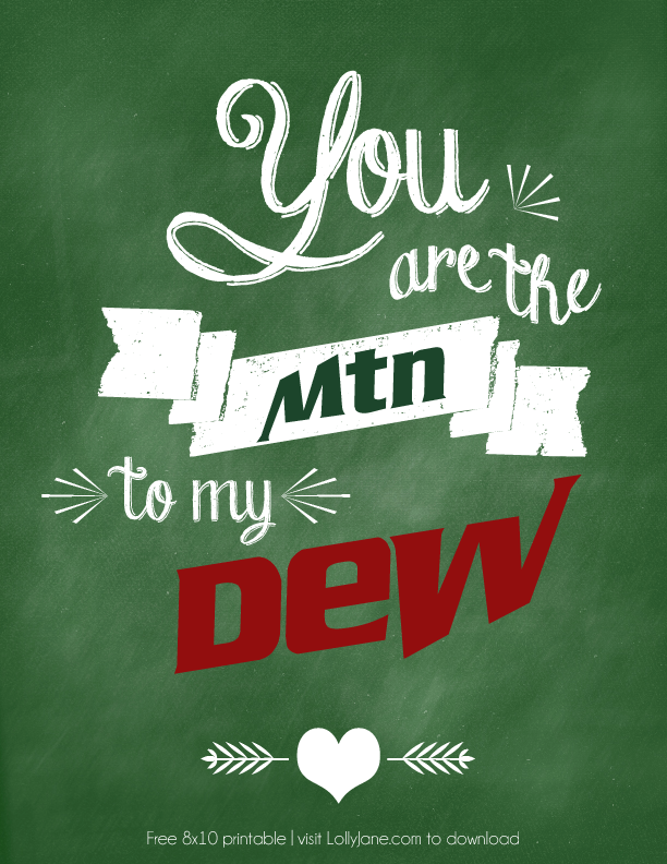 """""""You are the Mtn to my Dew"""" free printable 8x10! Also available in Diet Coke, Diet Pepsi + Dr Pepper! 