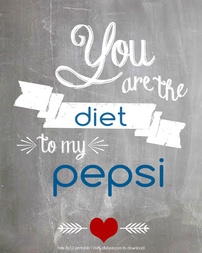 """""""You are the Diet to my Pepsi"""" free printable 8x10! Also available in Diet Coke, Dr Pepper + Mtn Dew! 