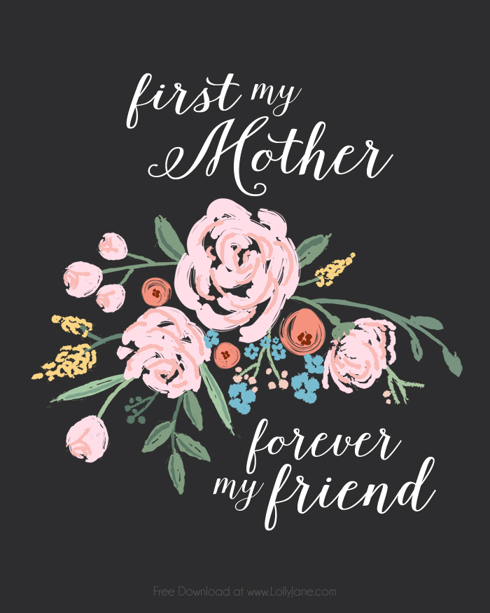 "FREE Mothers Day print! ""First my Mother, Forever my Friend"" 
