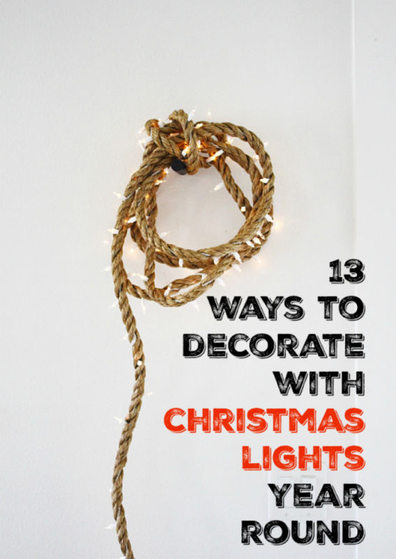 13 Ways to Decorate with Christmas Lights Year Round, LOVE these cool ideas!!!