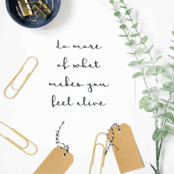 Do More of What Makes You Feel Alive free printable