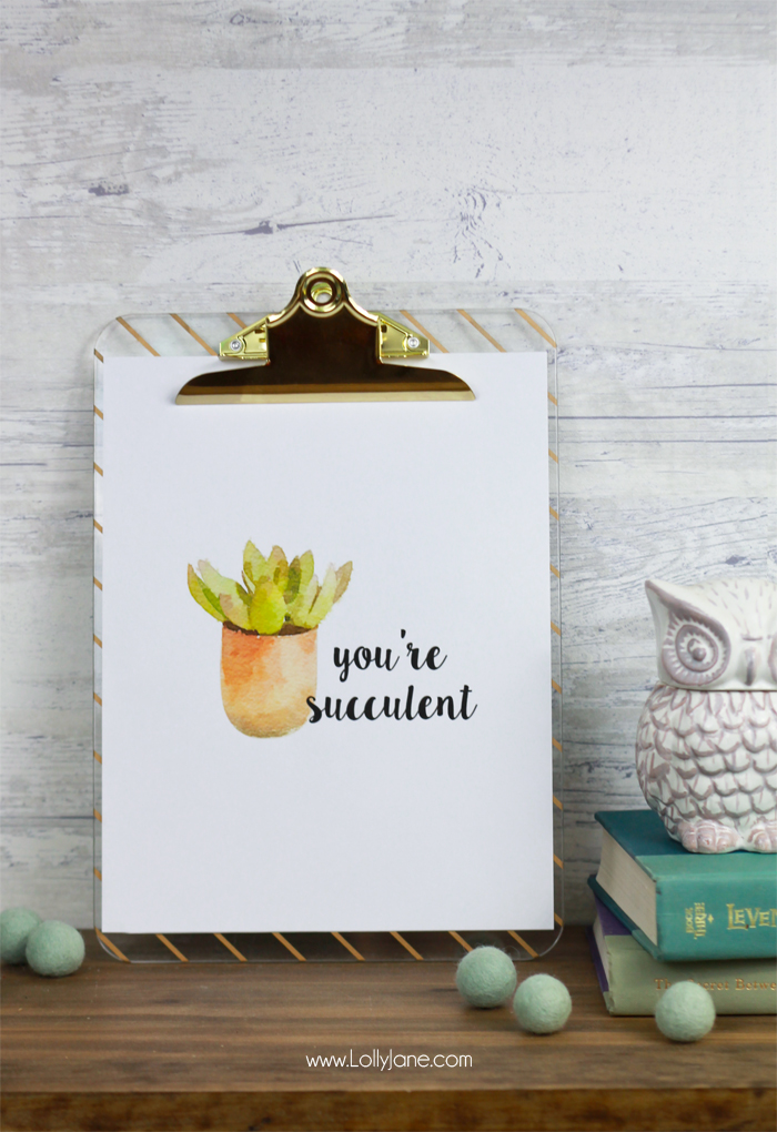 "FREE ""You're Succulent"" 8x10 Printable, cute to clip or frame and display! 