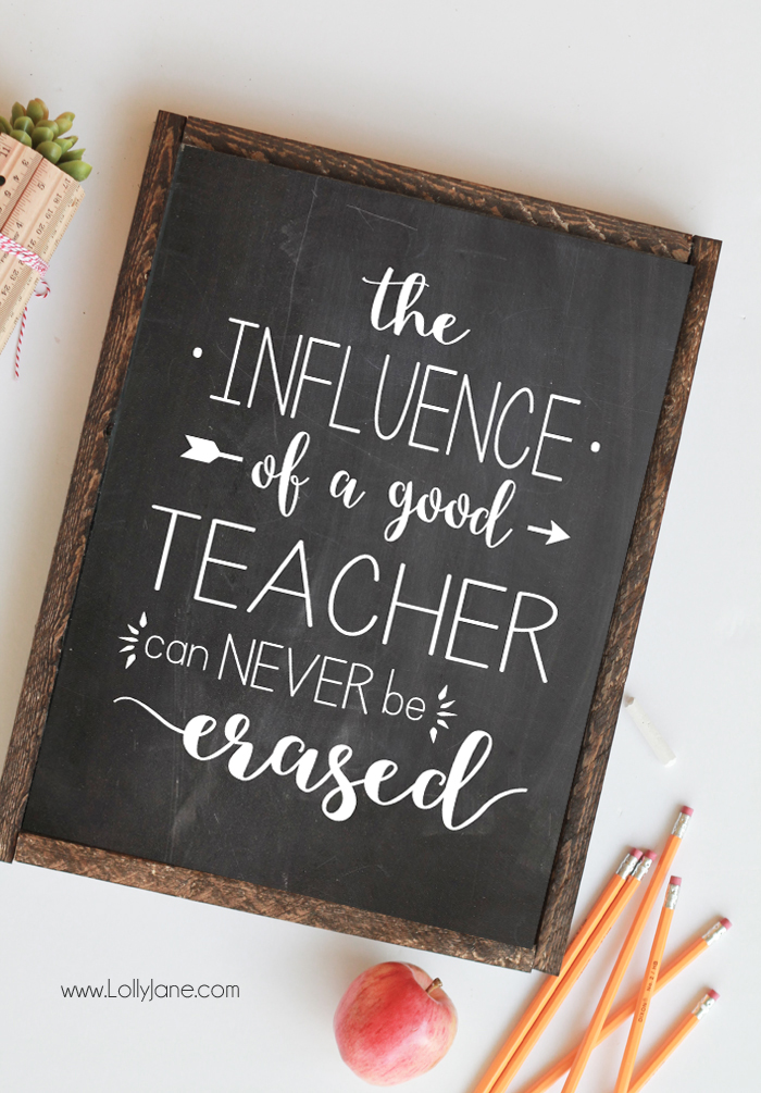 """The Influence of a Good Teacher Can Never be Erased"" Printable, perfect for a teacher appreciation gift! Just print off and frame!"