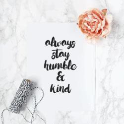 Always Stay Humble &  Kind |FREE Printable
