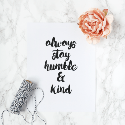 Always Stay Humble &  Kind |FREE Printable
