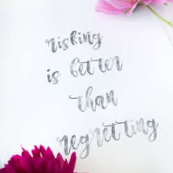 Risking is Better than Regretting |free printable