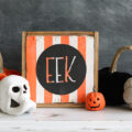 """Easy DIY Halloween striped """"Eek!"""" sign.. super cute for the spooky holiday and includes cut file to make your own!"""
