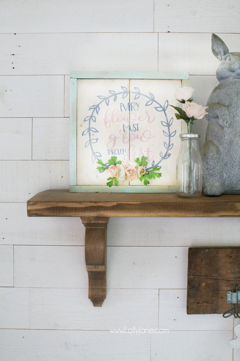 Every flower grows through dirt wood sign, spring mantel decor!