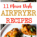 11 must-try main dish Airfryer recipes! Love these yummy air fryer dinner recipes! So many yummy things you can make in your airfryer!